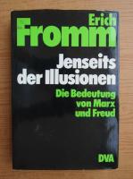 Anticariat: Erich Fromm - Jenseits der Illusionen. Die Bedeutung von Marx und Freud