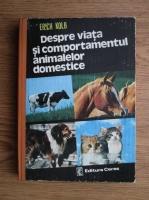 Erich Kolb - Despre viata si comportamentul animalelor domestice