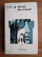 Erich Maria Remarque - Arcul de triumf (coperti cartonate)
