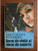 Erich Maria Remarque - Soroc de viata si soroc de moarte