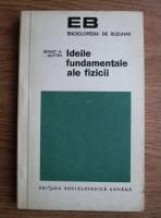 Anticariat: Ernest H. Hutten - Ideile fundamentale ale fizicii