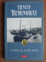 Ernest Hemingway - A avea si a nu avea