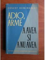 Ernest Hemingway - Adio, arme. A avea si a nu avea