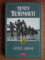 Ernest Hemingway - Adio, arme (editura Polirom, 2009)