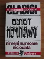 Ernest Hemingway - Nimeni nu moare niciodata