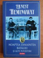 Ernest Hemingway - Noaptea dinaintea bataliei si alte povestiri