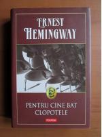 Ernest Hemingway - Pentru cine bat clopotele (ed. Polirom, coperti cartonate)