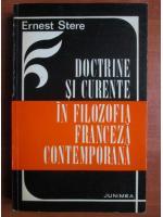 Anticariat: Ernest Stere - Doctrine si curente in filozofia franceza contemporana
