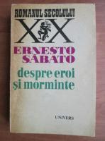 Anticariat: Ernesto Sabato - Despre eroi si morminte