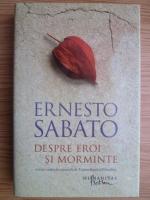 Ernesto Sabato - Despre eroi si morminte