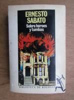 Ernesto Sabato - Sobre heroes y tumbas