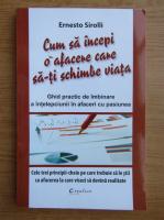 Anticariat: Ernesto Sirolli - Cum sa incepi o afacere care sa-ti schimbe viata