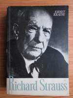 Anticariat: Ernst Krause - Richard Strauss. Personalitatea si opera