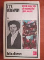 Anticariat: Ernst Theodor Amadeus Hoffmann - Parerile despre viata ale motanului Murr si alte povesti