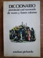 Anticariat: Esteban Pichardo - Diccionario provincial casi razonado de vozes y frases cubanas