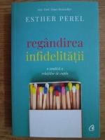 Anticariat: Esther Perel - Regandirea infidelitatii. O analiza a relatiilor de cuplu