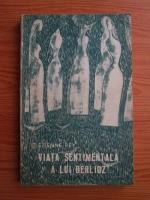 Anticariat: Etienne Rey - Viata sentimentala a lui Berlioz