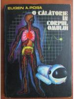 Anticariat: Eugen A. Pora - O calatorie in corpul omului
