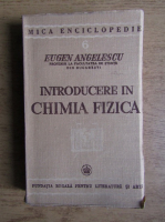 Eugen Angelescu - Introducere in chimia fizica (1940)