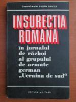 comperta: Eugen Bantea - Insurectia Romana in jurnalul de razboi al grupului de armate german Ucraina de Sud