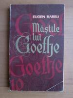 Eugen Barbu - Mastile lui Goethe
