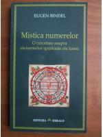Eugen Bindel - Mistica numerelor. O cercetare asupra elementelor spirituale ale lumii