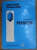 Anticariat: Eugen Ciofu - Esentialul in pediatrie
