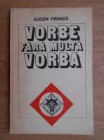 Anticariat: Eugen Frunza - Vorbe fara multa vorba