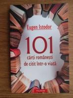 Anticariat: Eugen Istodor - 101 carti romanesti de citit intr-o viata