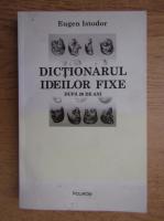 Eugen Istodor - Dictionarul ideilor fixe, dupa 20 de ani