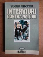 Eugen Istodor - Interviuri contra naturii