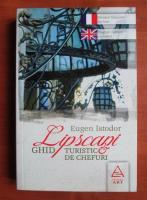 Anticariat: Eugen Istodor - Lipscani. Ghid turistic de chefuri