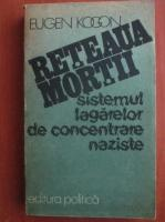 Anticariat: Eugen Kogon - Reteaua mortii. Sistemul lagarelor de concentrare naziste