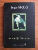Anticariat: Eugen Negrici - Imanenta literaturii