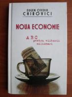 Eugen Ovidiu Chirovici - Noua economie. ABC pentru viitorii milionari