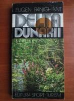 Anticariat: Eugen Panighiant - Delta Dunarii si complexul Lagunar Razelm