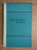 Anticariat: Eugen Pop - Bate tam-tam-ul pe Niger