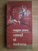 Eugen Pora - Omul si natura