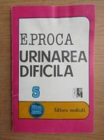 Anticariat: Eugen Proca - Urinarea dificila