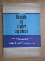 Anticariat: Eugen Radu - Elemente de algebra superioara. Manual pentru anul III liceu, sectia reala si licee de specialitate (1972)