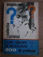 Eugen Rusu - Cum gandim si rezolvam 200 de probleme
