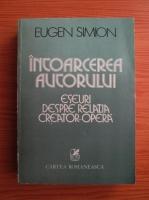 Anticariat: Eugen Simion - Intoarcerea autorului. Eseuri despre relatia creator-opera