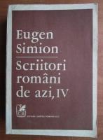 Eugen Simion - Scriitori romani de azi (volumul 4)
