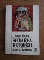 Eugen Simion - Sfidarea retoricii. Jurnal german