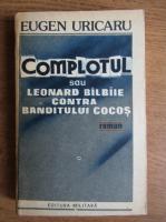 Anticariat: Eugen Uricaru - Complotul sau Leonard Balbaie contra Banditului Cocos