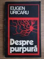 Eugen Uricaru - Despre purpura (cu autograful autorului)