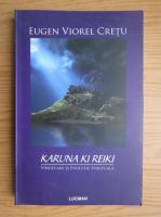 Eugen Viorel Cretu - Karuna Li Reiki. Vindecare si evolutie spirituala