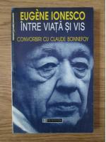Anticariat: Eugene Ionesco - Intre viata si vis (convorbiri cu Claude Bonnefoy)