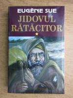 Eugene Sue - Jidovul ratacitor (volumul 1)