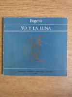 Anticariat: Eugenia - Yo Y la Luna (editie poliglota)